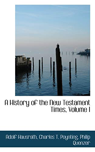 9781103318711: A History of the New Testament Times, Volume I