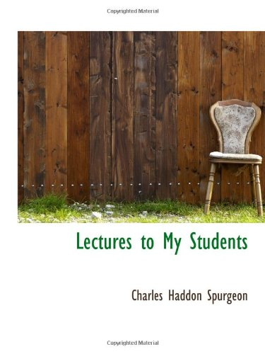 Lectures to My Students (9781103322701) by Charles Haddon Spurgeon