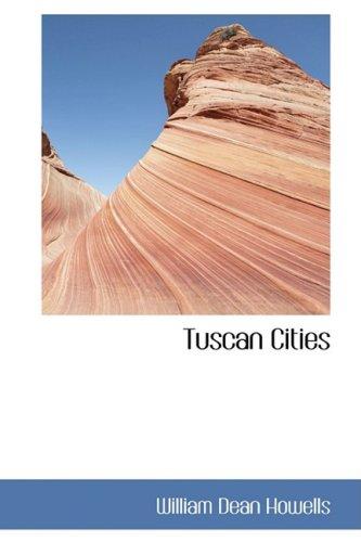 Tuscan Cities: Howells, William Dean