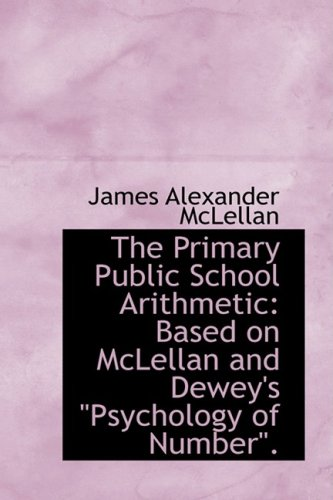 9781103326525: The Primary Public School Arithmetic: Based on McLellan and Dewey's Psychology of Number.
