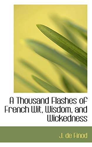 A Thousand Flashes of French Wit, Wisdom, and Wickedness: J. de Finod