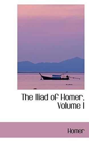 The Iliad of Homer, Volume I