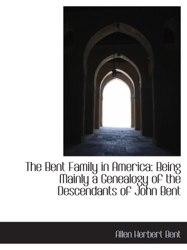 9781103343003: The Bent Family in America: Being Mainly a Genealogy of the Descendants of John Bent