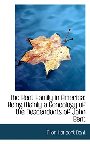 9781103343034: The Bent Family in America: Being Mainly a Genealogy of the Descendants of John Bent