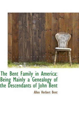 9781103343041: The Bent Family in America: Being Mainly a Genealogy of the Descendants of John Bent