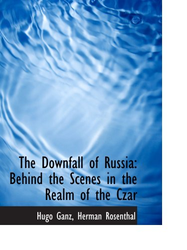 9781103344314: The Downfall of Russia: Behind the Scenes in the Realm of the Czar