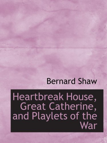 9781103355396: Heartbreak House, Great Catherine, and Playlets of the War
