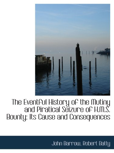 9781103358915: The Eventful History of the Mutiny and Piratical Seizure of H.M.S. Bounty: Its Cause and Consequence