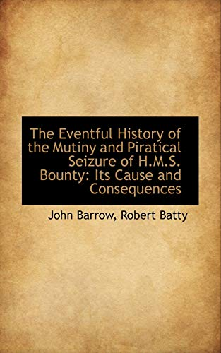 9781103358960: The Eventful History of the Mutiny and Piratical Seizure of H.M.S. Bounty: Its Cause and Consequence