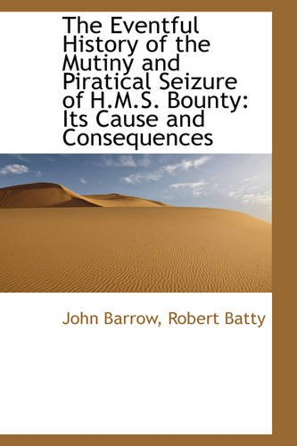 9781103358991: The Eventful History of the Mutiny and Piratical Seizure of H.M.S. Bounty: Its Cause and Consequence