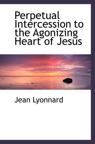 9781103360260: Perpetual Intercession to the Agonizing Heart of Jesus