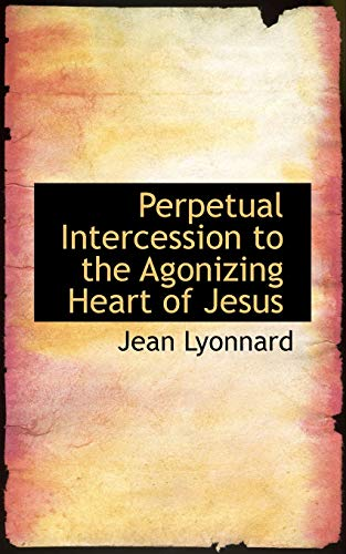 9781103360291: Perpetual Intercession to the Agonizing Heart of Jesus