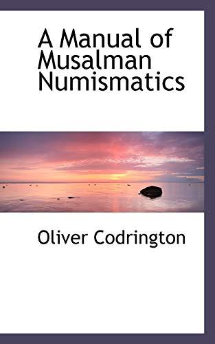 A Manual of Musalman Numismatics (Paperback): Oliver Codrington