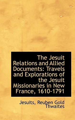 9781103361700: The Jesuit Relations and Allied Documents: Travels and Explorations of the Jesuit Missionaries in Ne