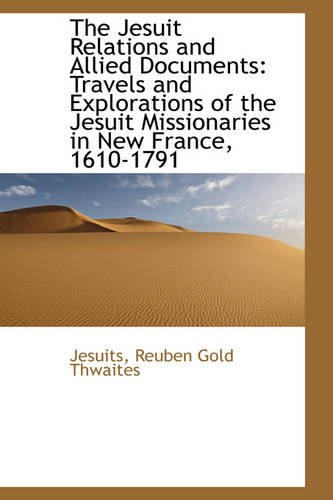 9781103361731: The Jesuit Relations and Allied Documents: Travels and Explorations of the Jesuit Missionaries in Ne