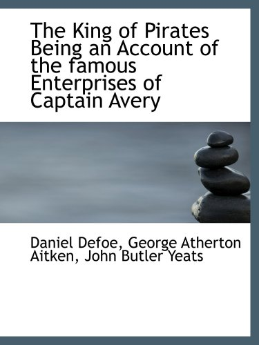 The King of Pirates Being an Account of the famous Enterprises of Captain Avery (9781103364701) by Daniel Defoe