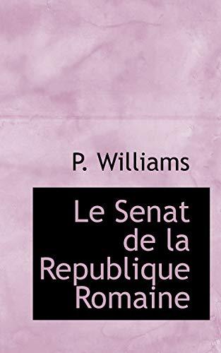 Le Senat de la Republique Romaine (French Edition): Williams, P.