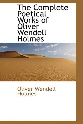 The Complete Poetical Works of Oliver Wendell: Holmes, Oliver Wendell,