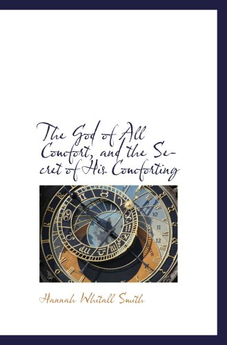 The God of All Comfort, and the Secret of His Comforting (9781103383665) by Hannah Whitall Smith