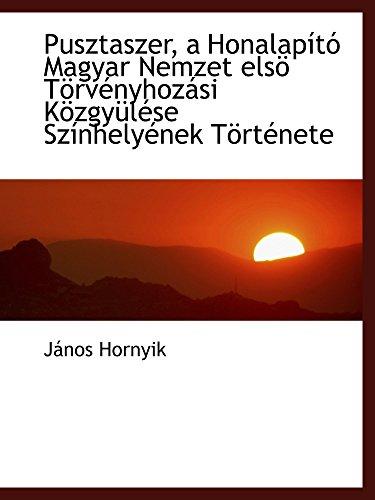 Pusztaszer, a Honalapító Magyar Nemzet elsö Törvényhozási: János Hornyik