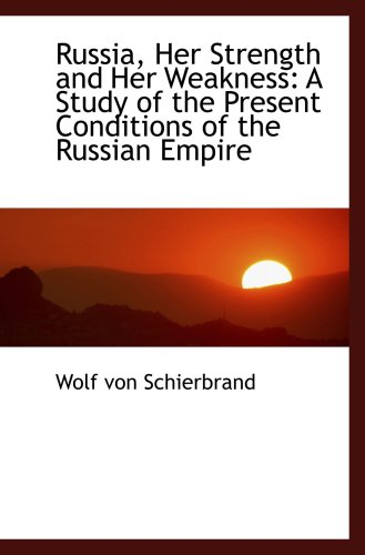 9781103408511: Russia, Her Strength and Her Weakness: A Study of the Present Conditions of the Russian Empire