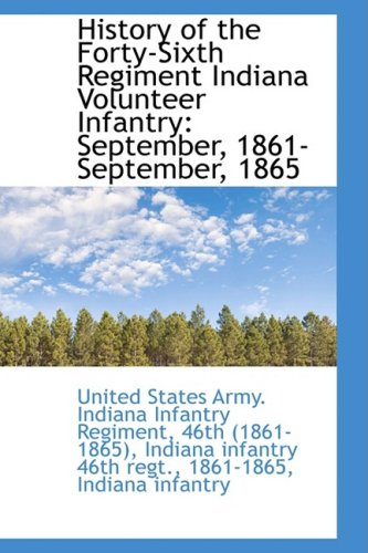 9781103427505: History of the Forty-Sixth Regiment Indiana Volunteer Infantry: September, 1861-September, 1865