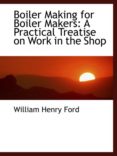 9781103428588: Boiler Making for Boiler Makers: A Practical Treatise on Work in the Shop