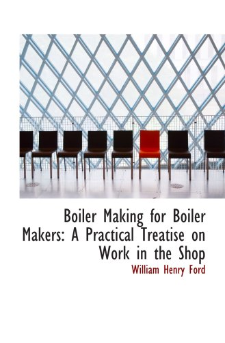 9781103428595: Boiler Making for Boiler Makers: A Practical Treatise on Work in the Shop