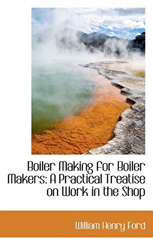 9781103428601: Boiler Making for Boiler Makers: A Practical Treatise on Work in the Shop