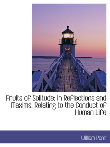 9781103428991: Fruits of Solitude: In Reflections and Maxims, Relating to the Conduct of Human Life