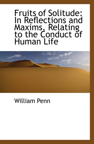 9781103429011: Fruits of Solitude: In Reflections and Maxims, Relating to the Conduct of Human Life