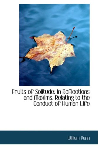 9781103429073: Fruits of Solitude: In Reflections and Maxims, Relating to the Conduct of Human Life