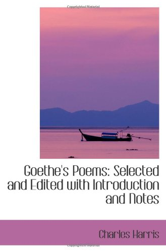 Goethe's Poems: Selected and Edited with Introduction and Notes (1103429248) by Charles Harris