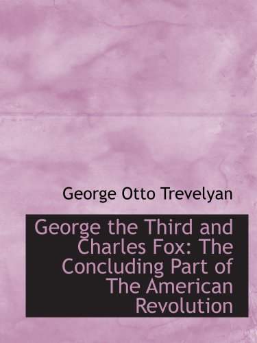 9781103430970: George the Third and Charles Fox: The Concluding Part of The American Revolution