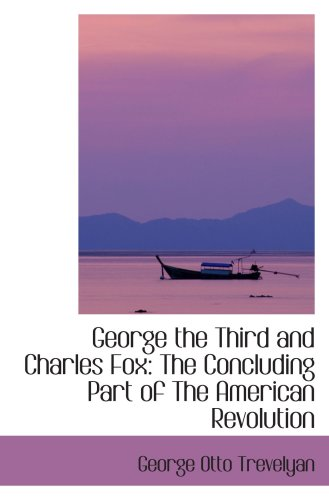 9781103430994: George the Third and Charles Fox: The Concluding Part of The American Revolution