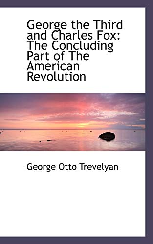 9781103431007: George the Third and Charles Fox: The Concluding Part of The American Revolution