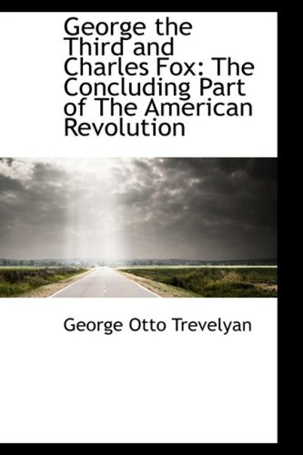 9781103431014: George the Third and Charles Fox: The Concluding Part of The American Revolution