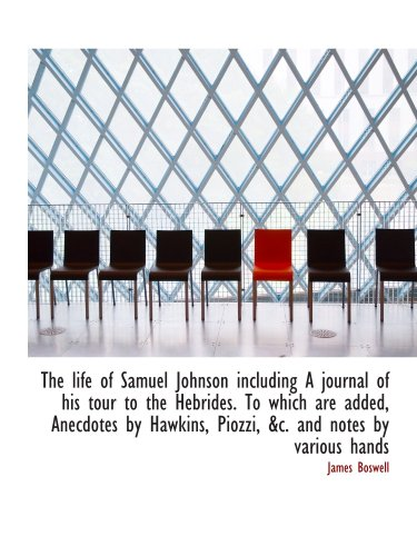 9781103434428: The life of Samuel Johnson including A journal of his tour to the Hebrides. To which are added, Anec