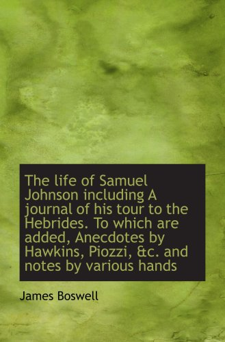 9781103434442: The life of Samuel Johnson including A journal of his tour to the Hebrides. To which are added, Anec