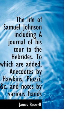 9781103434480: The life of Samuel Johnson including A journal of his tour to the Hebrides. To which are added, Anec