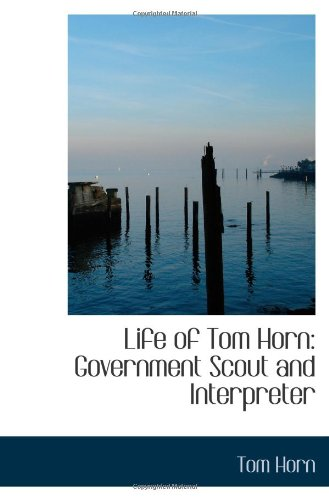 9781103437078: Life of Tom Horn: Government Scout and Interpreter