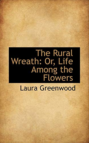 The Rural Wreath: Or, Life Among the: Laura Greenwood