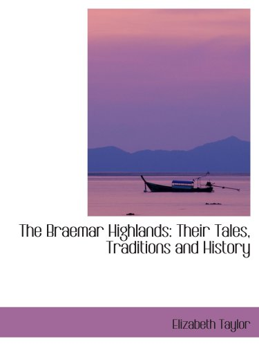 9781103445844: The Braemar Highlands: Their Tales, Traditions and History