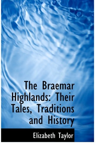 9781103445851: The Braemar Highlands: Their Tales, Traditions and History