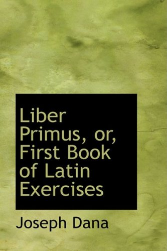 9781103446452: Liber Primus, or, First Book of Latin Exercises