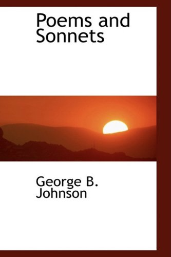 Poems and Sonnets (1103450301) by George B. Johnson