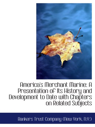 9781103450725: America's Merchant Marine: A Presentation of Its History and Development to Date with Chapters on Re