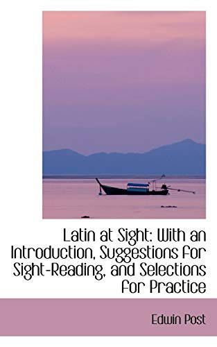 9781103457922: Latin at Sight: With an Introduction, Suggestions for Sight-Reading, and Selections for Practice