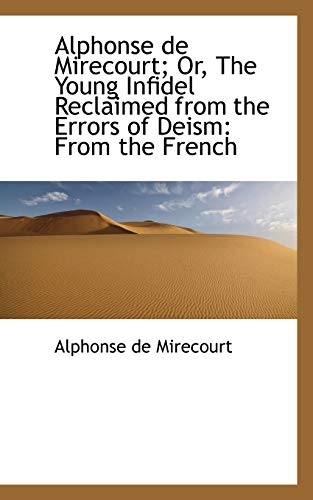 9781103458042: Alphonse de Mirecourt; Or, The Young Infidel Reclaimed from the Errors of Deism: From the French