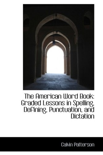 The American Word Book: Graded Lessons in: Calvin Patterson